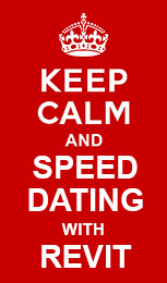 Keep calm and speed dating with Revit
